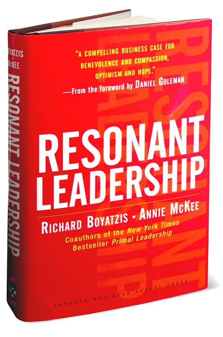 resonant leadership Resonant leadership: renewing yourself and connecting with others through mindfulness, hope, and compassion by richard e.