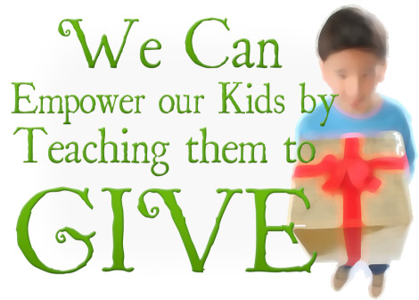 Parents can empower kids by teaching them to give