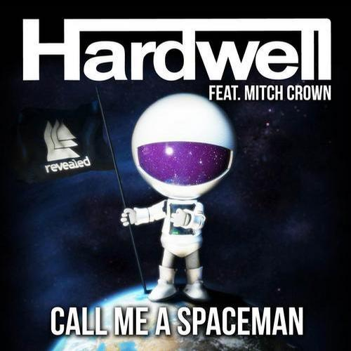 Track of the Day   quot Call Me a Spaceman quot  - Hardwell ft  Mitch CrownHardwell Call Me A Spaceman