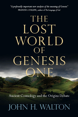 The Lost World of Genesis One: Ancient Cosmology and the Origins