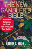 he New Gambler's Bible: How to Beat the Casinos, the Track, Your Bookie, and Your Buddies