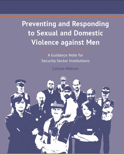 Preventing and Responding to Sexual and Domestic Violence against Men – A Guidance Note for Security Sector Institutions