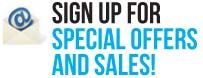 SIGN UP FOR SPECIAL OFFERS AND SALES!