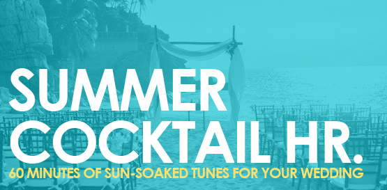 Just In Time For Your Outdoor Or Beach Wedding Is Our Summer Cocktail Hour Playlist