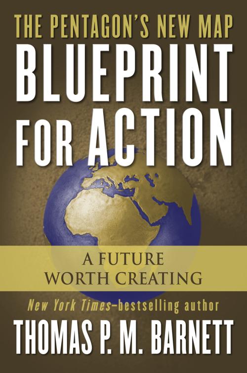 Thomas pm barnett blueprint for action a future worth creating malvernweather Gallery