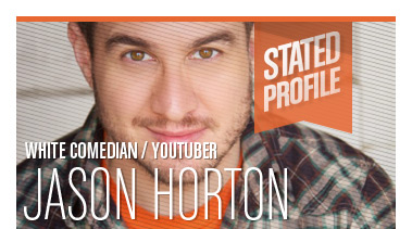 Jason Horton | Comedian / YouTuber | Stated Magazine Profile Interview