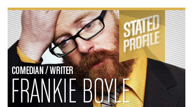 Frankie Boyle | Comedian / Writer | Stated Magazine Profile Interview