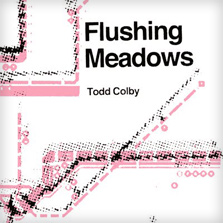 Flushing Meadows -Todd Colby