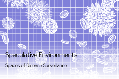 Speculative Environments: Spaces of Disease Surveillance