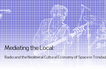 Mediating the Local: Radio and the Neoliberal Cultural Economy of Space in Trinidad