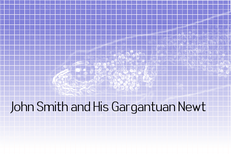 John Smith and His Gargantuan Newt