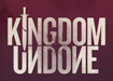 Kingdom Undone