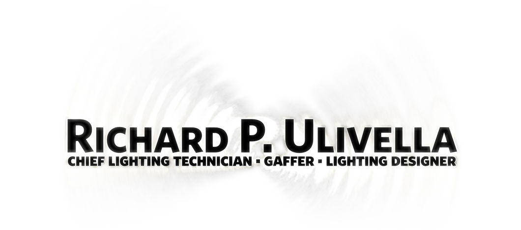 Richard P. Ulivella: NYC Gaffer, Chief Lighting Technician, Lighting Designer