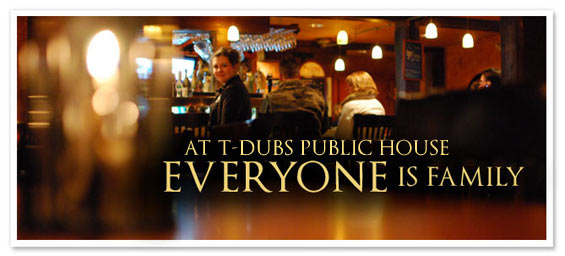 At T-Dubs Public House Everyone is Family