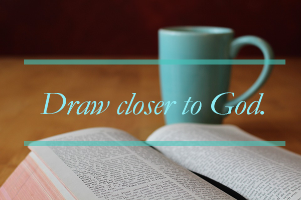 how to draw closer to god everyday