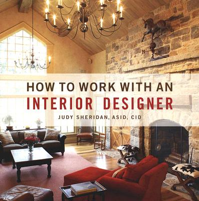 If You Donu0027t Know About Interior Designer Judy Sheridanu0027s Invaluable Book  How To Work With An Interior Designer, I Can Assure You That You Need To  Get Hold ...